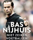 Bas Nijhuis – Niet zeiken, voetballen!