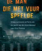 Stieg Larsson – De man die met vuur speelde
