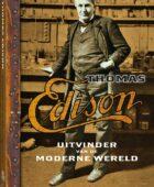 Thomas Edison – Uitvinder van de moderne wereld