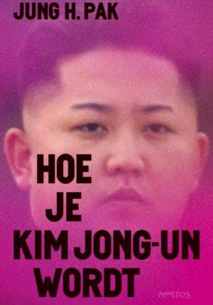 Hoe je Kim Jong-un wordt - 9789044641066