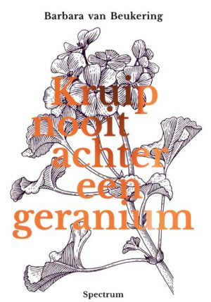 Kruip nooit achter een geranium - 9789000366354