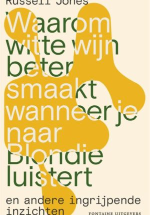 Waarom witte wijn beter smaakt wanneer je naar Blondie luistert - 9789464040036